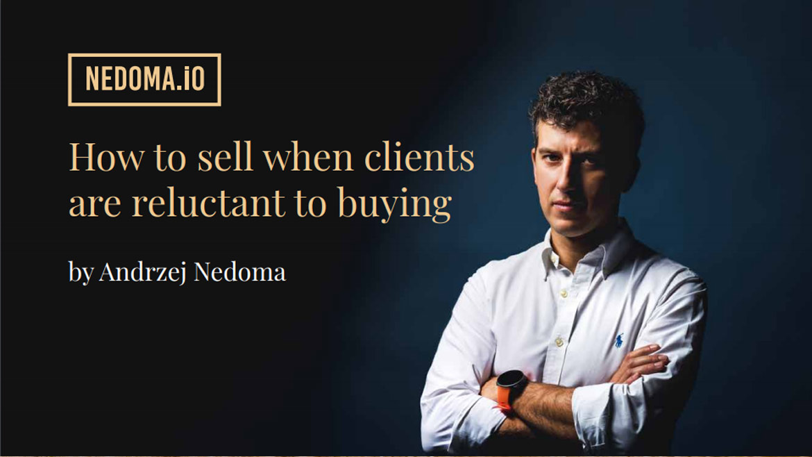 How to sell when clients are reluctant to buying